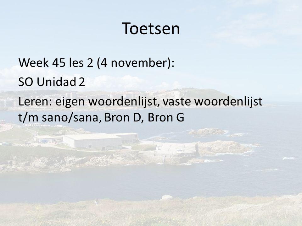 Toetsen Week 45 les 2 (4 november): SO Unidad 2 Leren: eigen woordenlijst, vaste woordenlijst t/m sano/sana, Bron D, Bron G