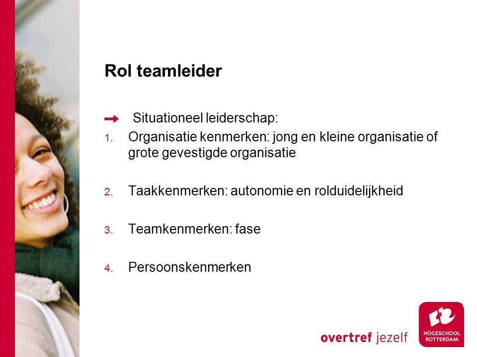 Rol teamleider Situationeel leiderschap: 1. Organisatie kenmerken: jong en kleine organisatie of grote gevestigde organisatie 2. Taakkenmerken: autono