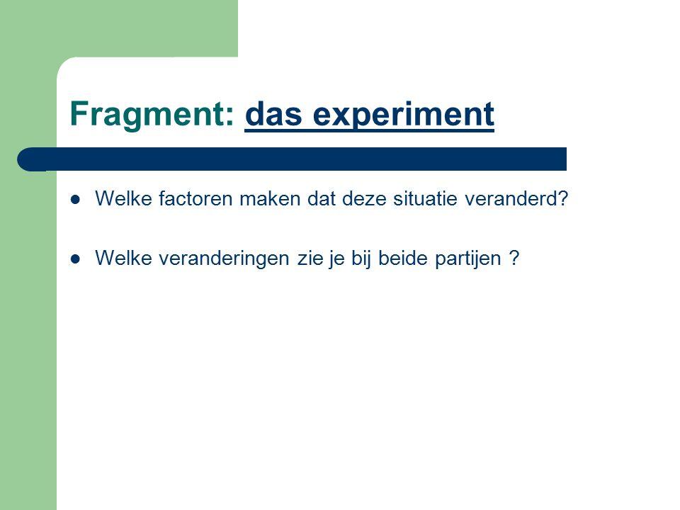 Fragment: das experimentdas experiment Welke factoren maken dat deze situatie veranderd? Welke veranderingen zie je bij beide partijen ?