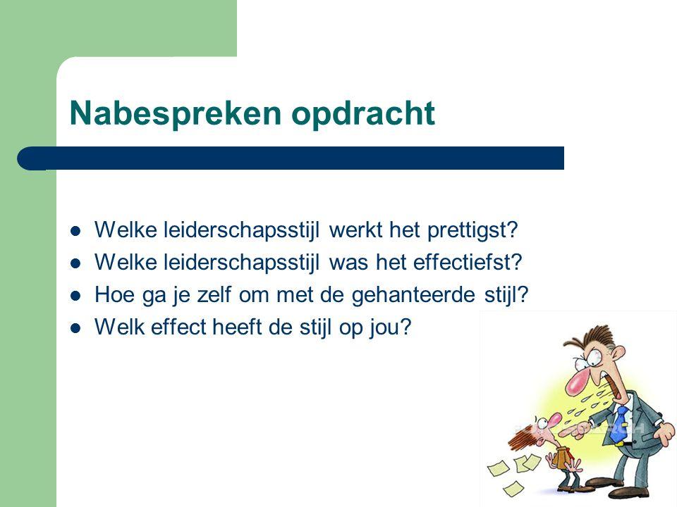 Nabespreken opdracht Welke leiderschapsstijl werkt het prettigst? Welke leiderschapsstijl was het effectiefst? Hoe ga je zelf om met de gehanteerde st