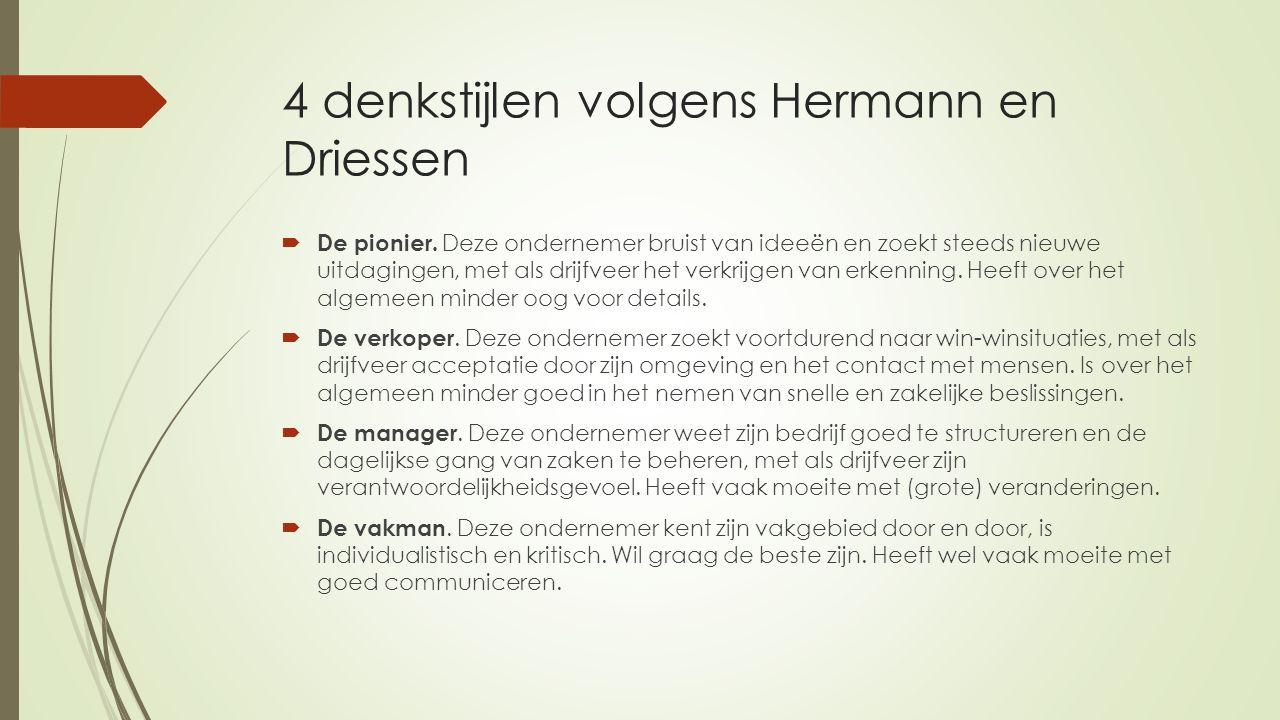 4 denkstijlen volgens Hermann en Driessen  De pionier. Deze ondernemer bruist van ideeën en zoekt steeds nieuwe uitdagingen, met als drijfveer het ve