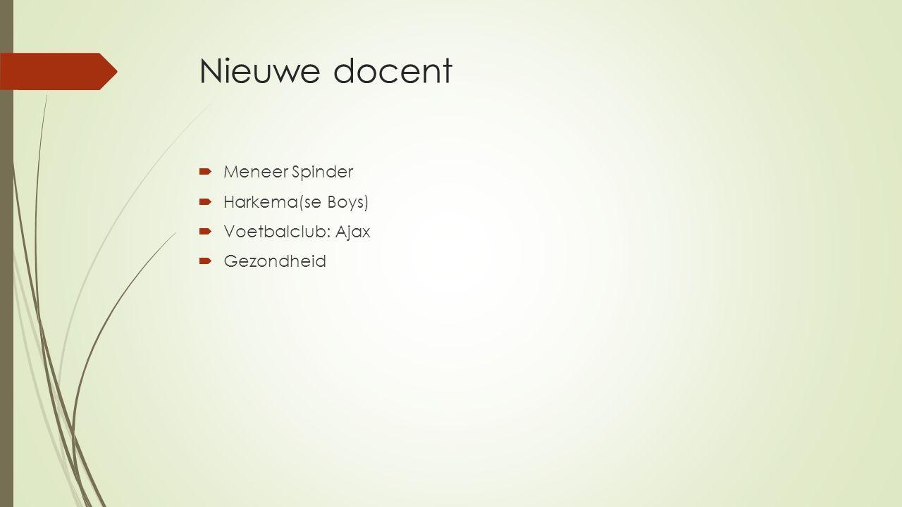 Nieuwe docent  Meneer Spinder  Harkema(se Boys)  Voetbalclub: Ajax  Gezondheid