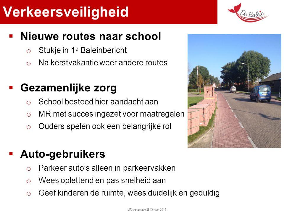 MR presentatie 29 Oktober 2015 Verkeersveiligheid  Nieuwe routes naar school o Stukje in 1 e Baleinbericht o Na kerstvakantie weer andere routes  Ge