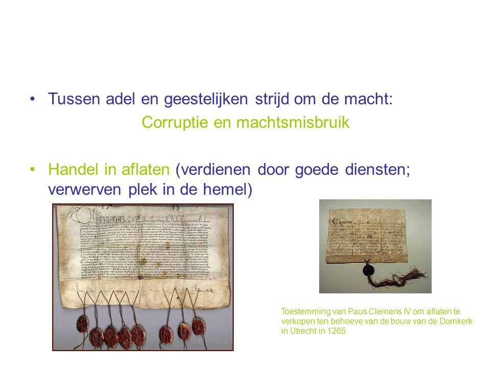 Tussen adel en geestelijken strijd om de macht: Corruptie en machtsmisbruik Handel in aflaten (verdienen door goede diensten; verwerven plek in de hemel) Toestemming van Paus Clemens IV om aflaten te verkopen ten behoeve van de bouw van de Domkerk in Utrecht in 1265