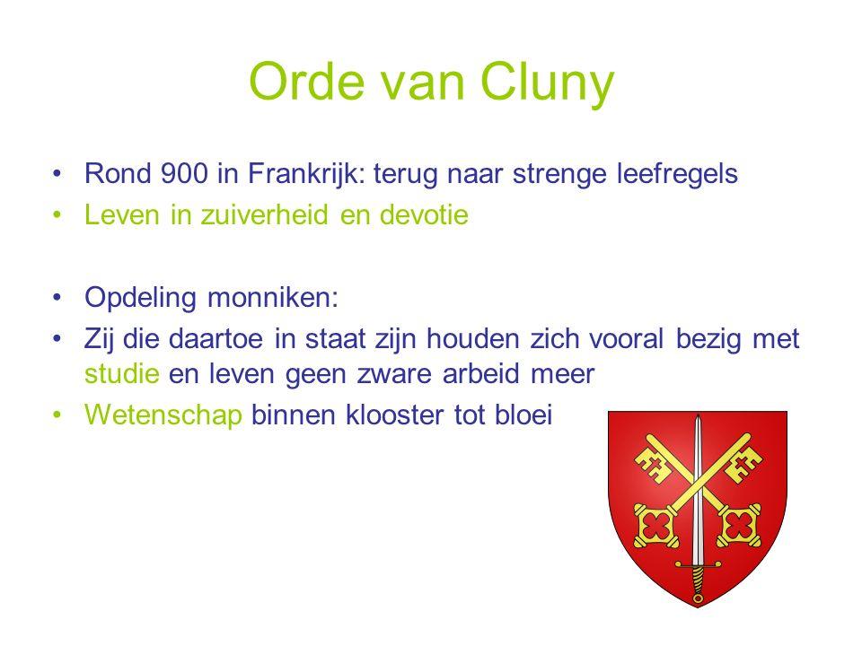 Orde van Cluny Rond 900 in Frankrijk: terug naar strenge leefregels Leven in zuiverheid en devotie Opdeling monniken: Zij die daartoe in staat zijn ho
