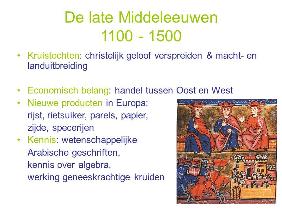 De late Middeleeuwen 1100 - 1500 Kruistochten: christelijk geloof verspreiden & macht- en landuitbreiding Economisch belang: handel tussen Oost en Wes