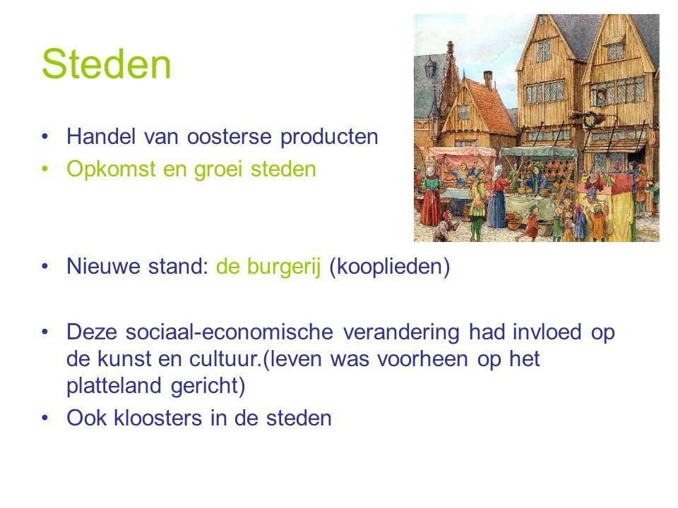 Steden Handel van oosterse producten Opkomst en groei steden Nieuwe stand: de burgerij (kooplieden) Deze sociaal-economische verandering had invloed o