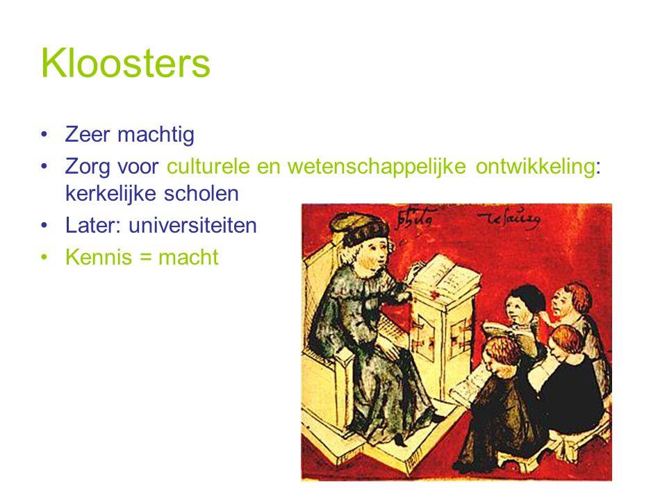 Kloosters Zeer machtig Zorg voor culturele en wetenschappelijke ontwikkeling: kerkelijke scholen Later: universiteiten Kennis = macht