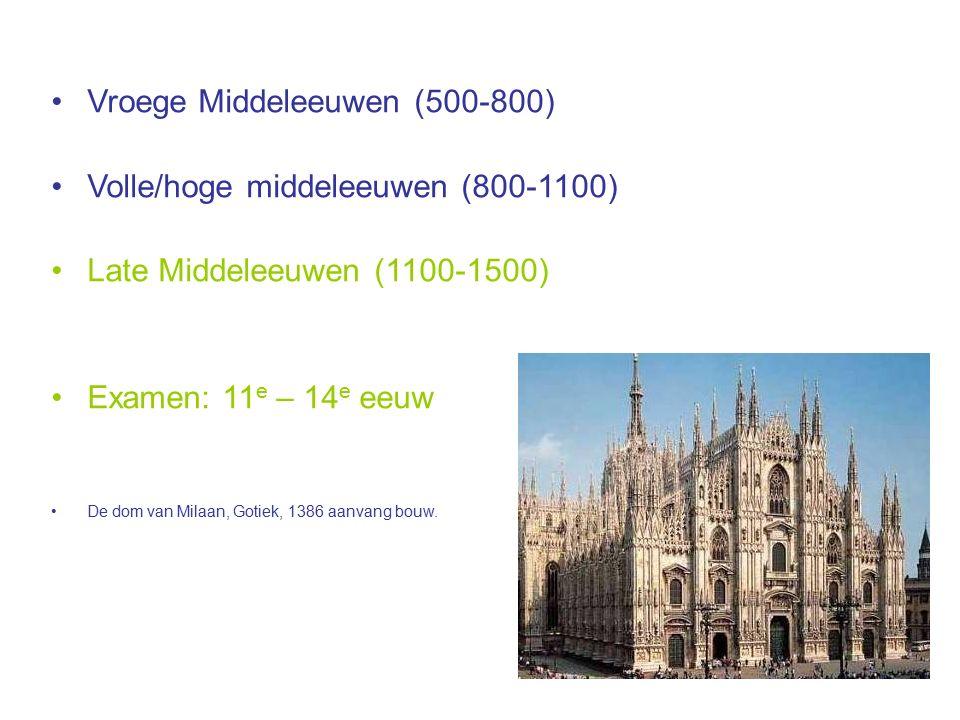 Vroege Middeleeuwen (500-800) Volle/hoge middeleeuwen (800-1100) Late Middeleeuwen (1100-1500) Examen: 11 e – 14 e eeuw De dom van Milaan, Gotiek, 138