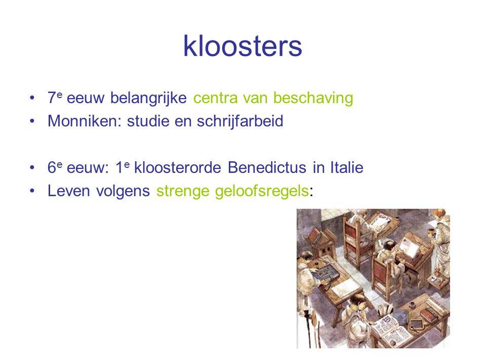 kloosters 7 e eeuw belangrijke centra van beschaving Monniken: studie en schrijfarbeid 6 e eeuw: 1 e kloosterorde Benedictus in Italie Leven volgens s
