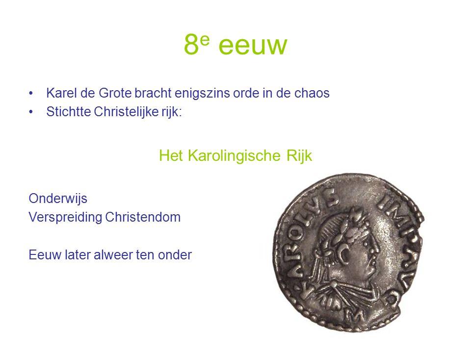 8 e eeuw Karel de Grote bracht enigszins orde in de chaos Stichtte Christelijke rijk: Het Karolingische Rijk Onderwijs Verspreiding Christendom Eeuw later alweer ten onder