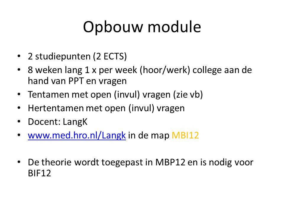 Opbouw module 2 studiepunten (2 ECTS) 8 weken lang 1 x per week (hoor/werk) college aan de hand van PPT en vragen Tentamen met open (invul) vragen (zi