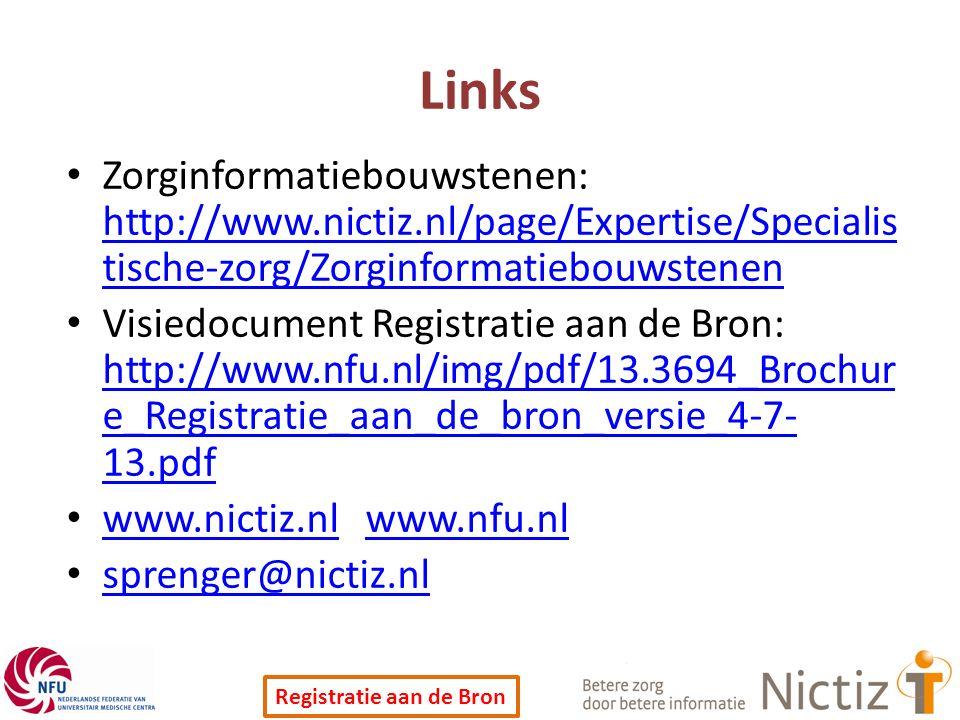 Registratie aan de Bron Links Zorginformatiebouwstenen: http://www.nictiz.nl/page/Expertise/Specialis tische-zorg/Zorginformatiebouwstenen http://www.