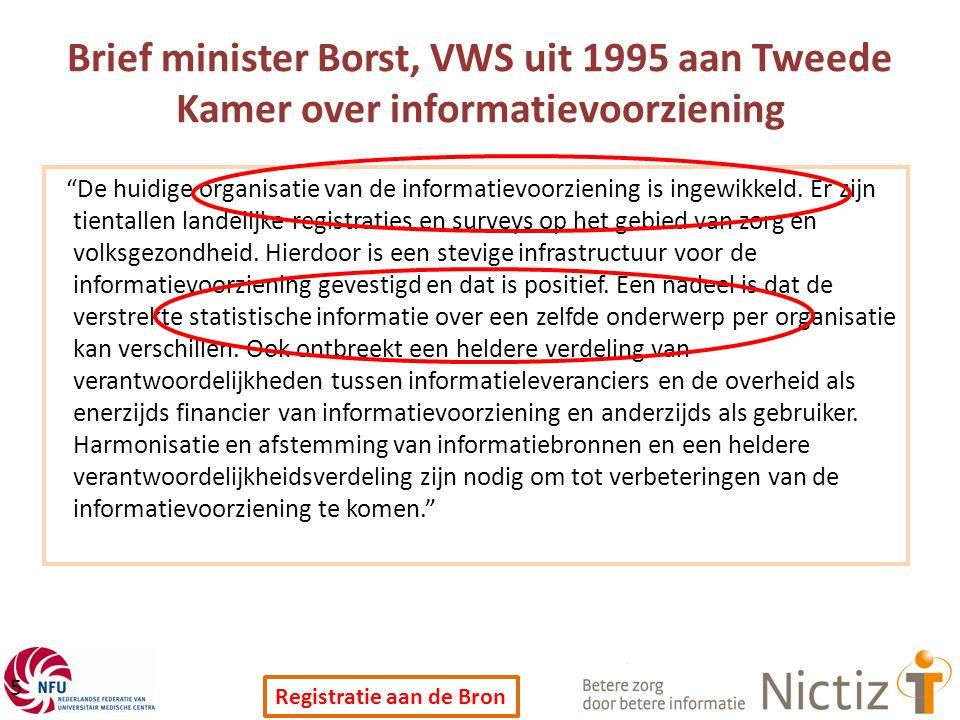"""Registratie aan de Bron Brief minister Borst, VWS uit 1995 aan Tweede Kamer over informatievoorziening 5 """"De huidige organisatie van de informatievoor"""
