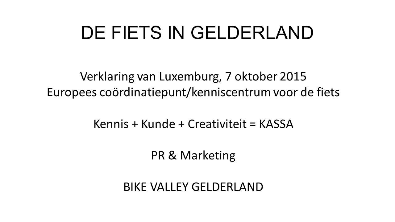 DE FIETS IN GELDERLAND Verklaring van Luxemburg, 7 oktober 2015 Europees coördinatiepunt/kenniscentrum voor de fiets Kennis + Kunde + Creativiteit = K