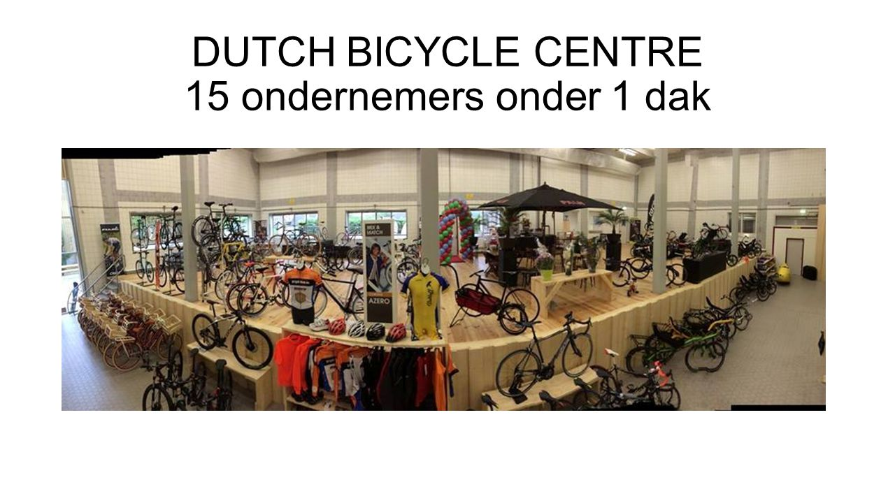 DUTCH BICYCLE CENTRE 15 ondernemers onder 1 dak