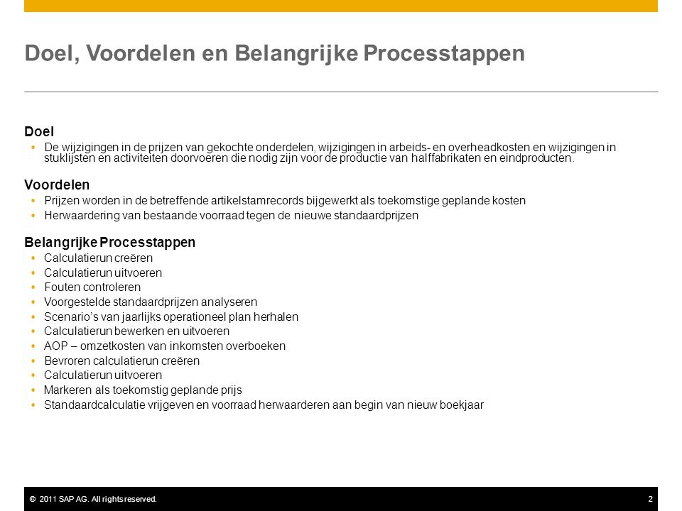 ©2011 SAP AG. All rights reserved.2 Doel, Voordelen en Belangrijke Processtappen Doel  De wijzigingen in de prijzen van gekochte onderdelen, wijzigin