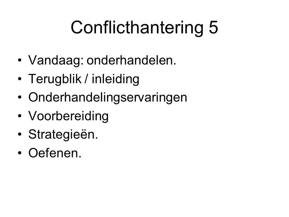 Conflicthantering 5 Vandaag: onderhandelen. Terugblik / inleiding Onderhandelingservaringen Voorbereiding Strategieën. Oefenen.