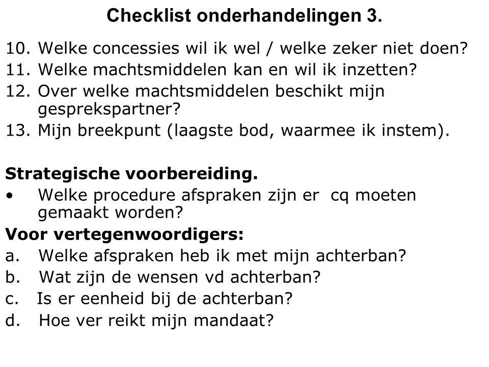 Checklist onderhandelingen 3. 10. Welke concessies wil ik wel / welke zeker niet doen? 11. Welke machtsmiddelen kan en wil ik inzetten? 12. Over welke
