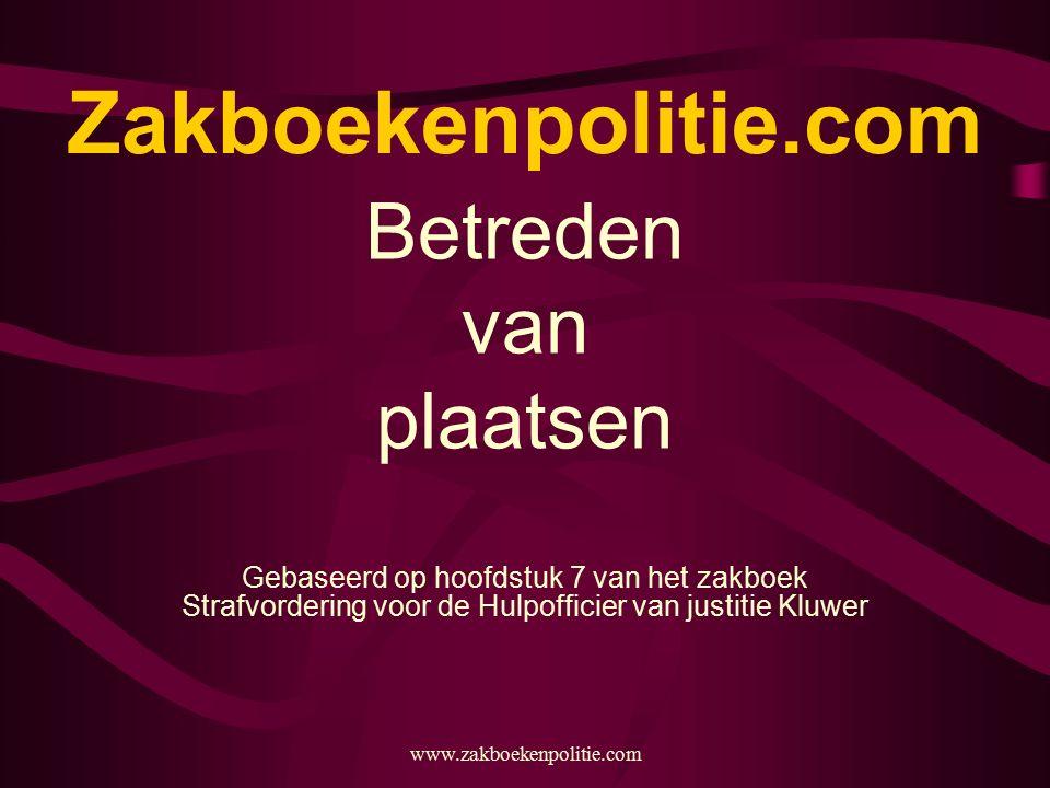 Zakboekenpolitie.com Betreden van plaatsen Gebaseerd op hoofdstuk 7 van het zakboek Strafvordering voor de Hulpofficier van justitie Kluwer www.zakboe