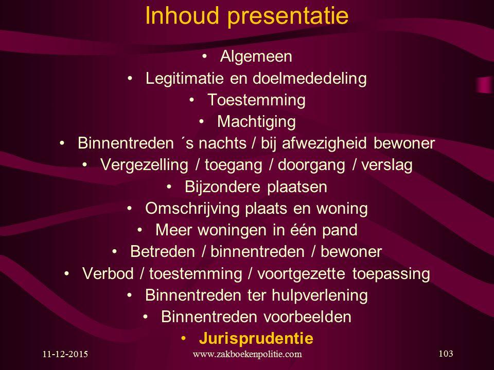 www.zakboekenpolitie.com Inhoud presentatie Algemeen Legitimatie en doelmededeling Toestemming Machtiging Binnentreden ´s nachts / bij afwezigheid bew