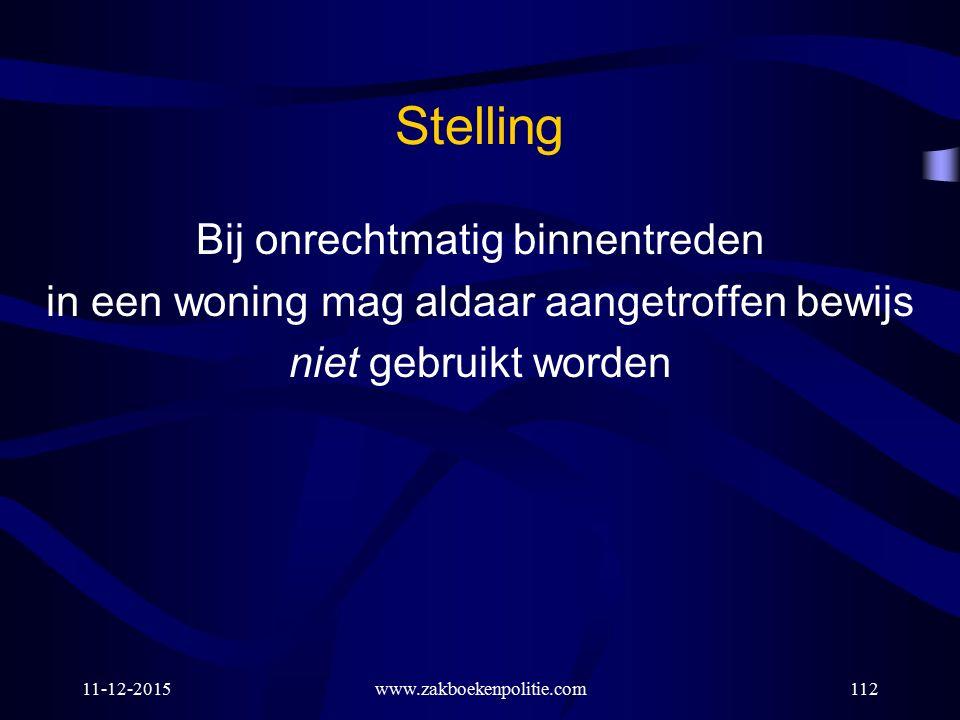 Stelling Bij onrechtmatig binnentreden in een woning mag aldaar aangetroffen bewijs niet gebruikt worden 11-12-2015www.zakboekenpolitie.com112
