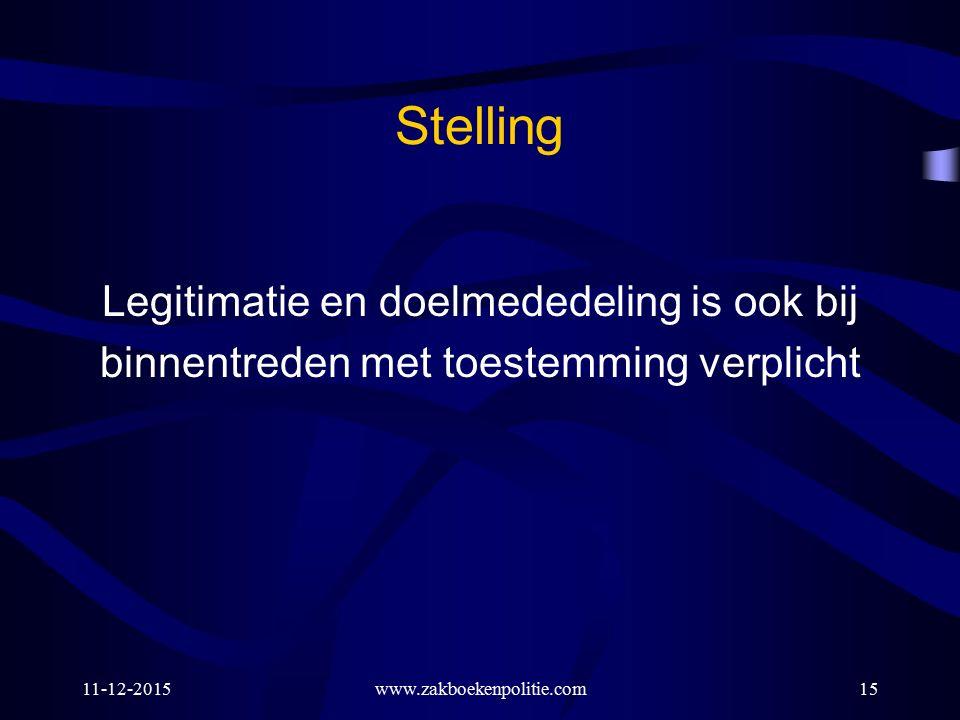 Stelling Legitimatie en doelmededeling is ook bij binnentreden met toestemming verplicht 11-12-2015www.zakboekenpolitie.com15