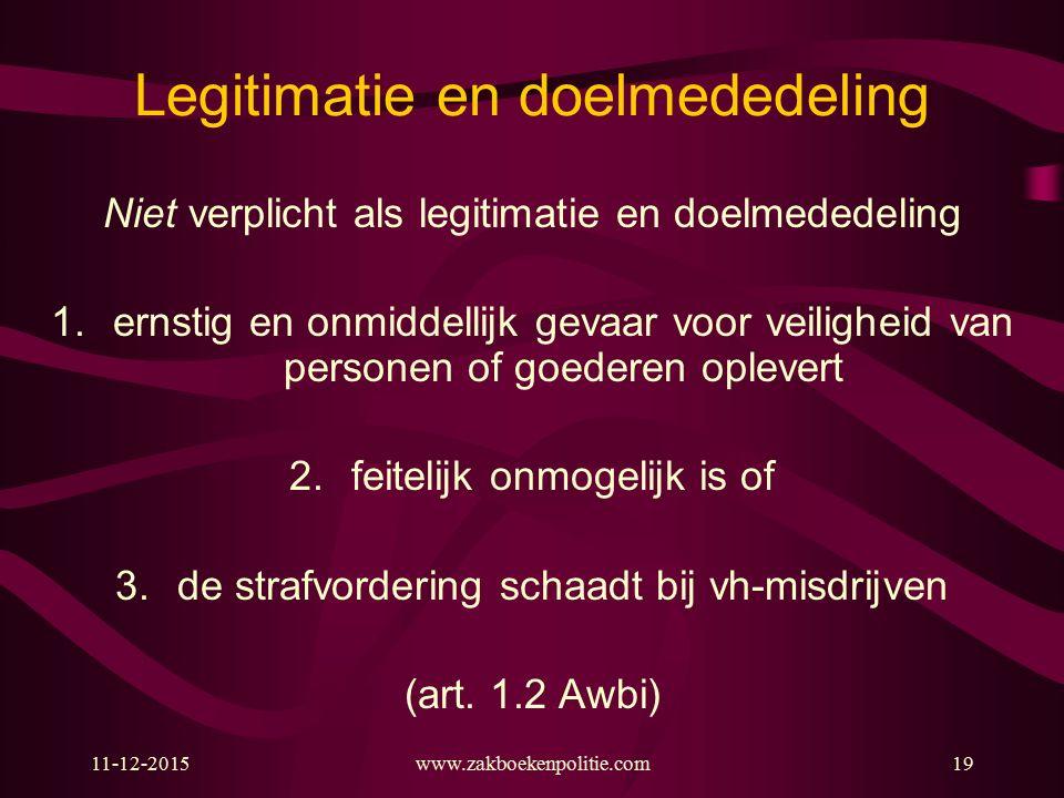 Legitimatie en doelmededeling Niet verplicht als legitimatie en doelmededeling 1.ernstig en onmiddellijk gevaar voor veiligheid van personen of goeder