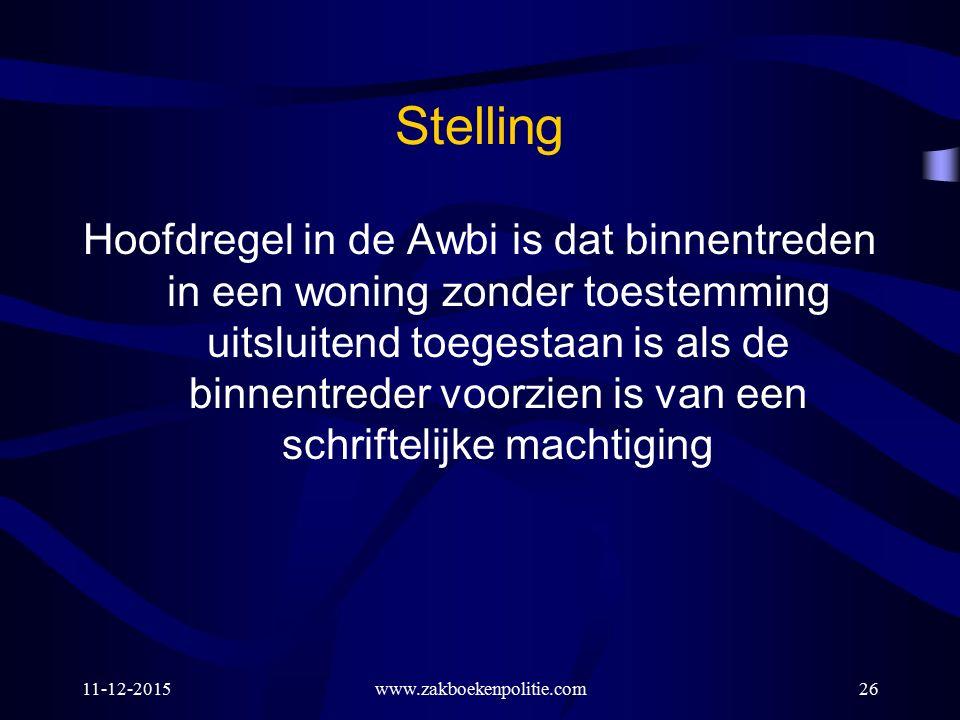 Stelling Hoofdregel in de Awbi is dat binnentreden in een woning zonder toestemming uitsluitend toegestaan is als de binnentreder voorzien is van een