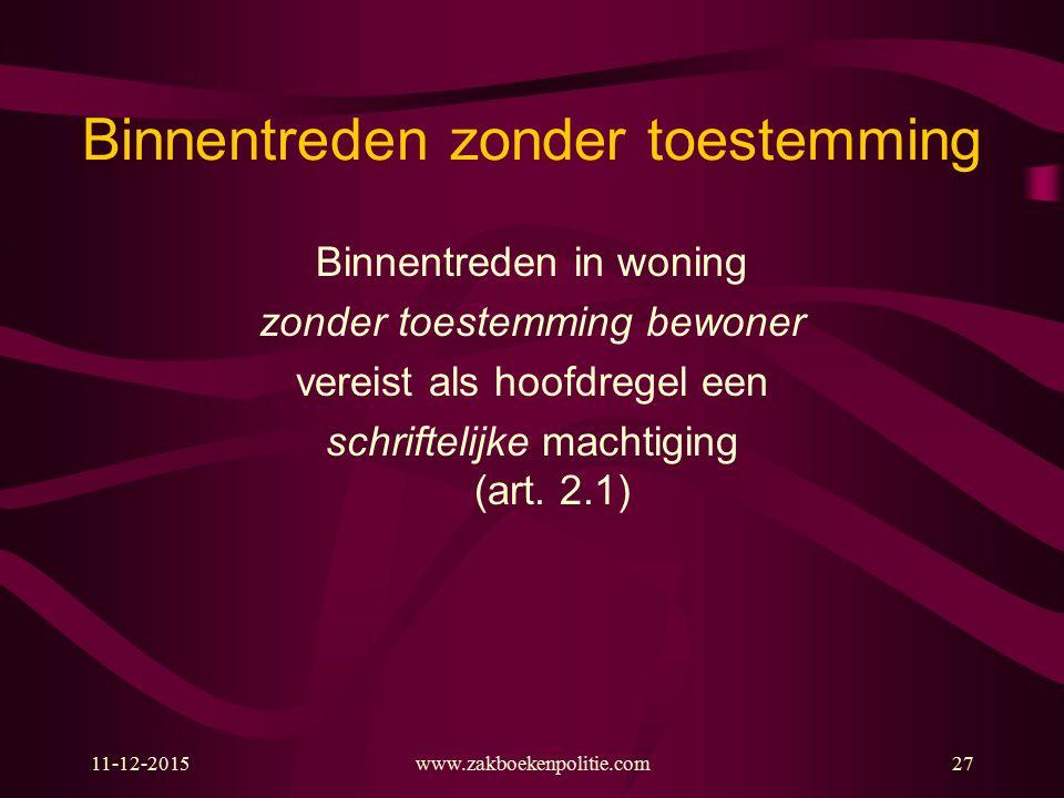 Binnentreden zonder toestemming Binnentreden in woning zonder toestemming bewoner vereist als hoofdregel een schriftelijke machtiging (art. 2.1) 11-12