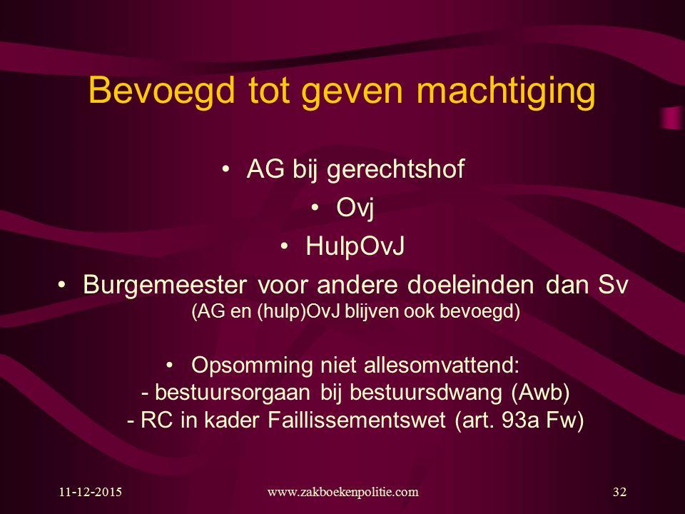 Bevoegd tot geven machtiging AG bij gerechtshof Ovj HulpOvJ Burgemeester voor andere doeleinden dan Sv (AG en (hulp)OvJ blijven ook bevoegd) Opsomming