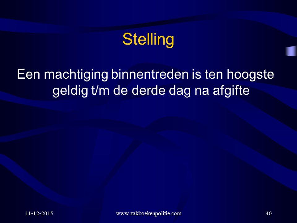 Stelling Een machtiging binnentreden is ten hoogste geldig t/m de derde dag na afgifte 11-12-2015www.zakboekenpolitie.com40