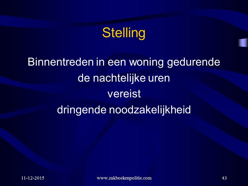 Stelling Binnentreden in een woning gedurende de nachtelijke uren vereist dringende noodzakelijkheid 11-12-2015www.zakboekenpolitie.com43