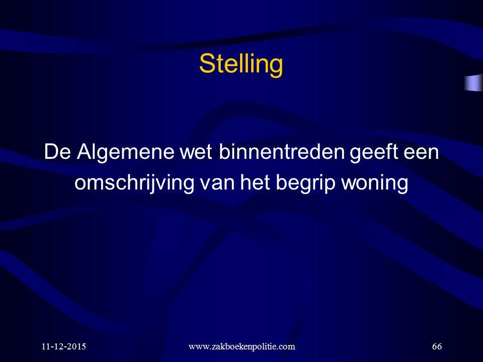 Stelling De Algemene wet binnentreden geeft een omschrijving van het begrip woning 11-12-2015www.zakboekenpolitie.com66