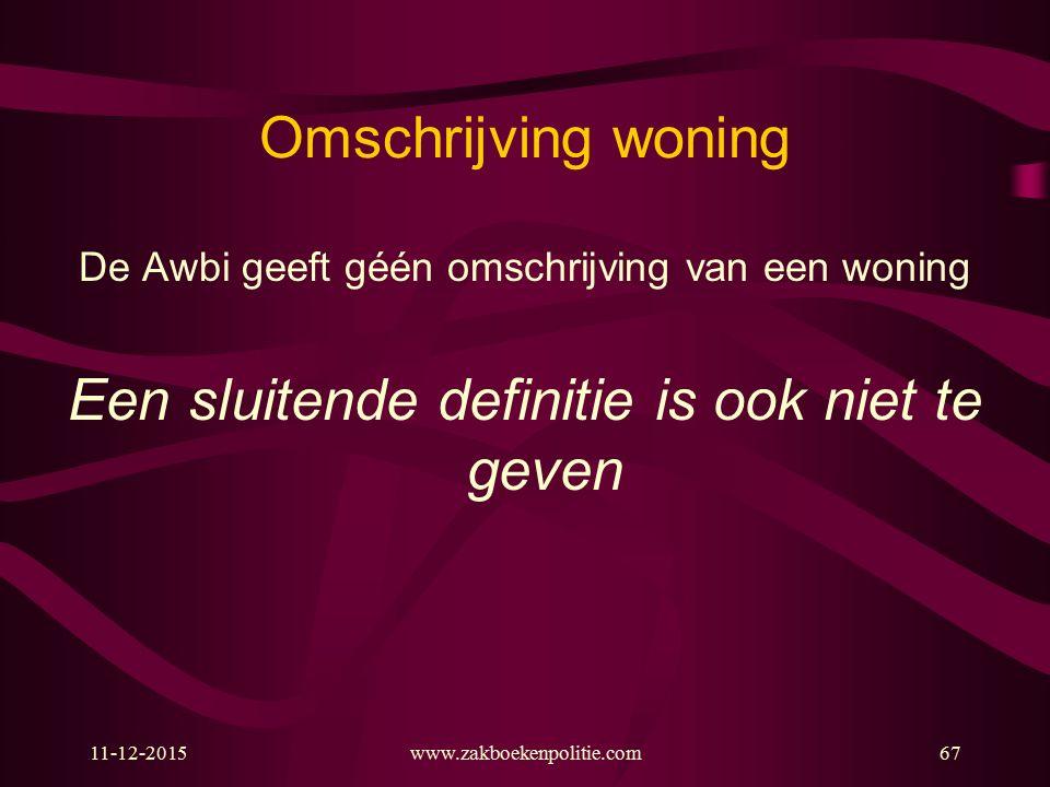 Omschrijving woning De Awbi geeft géén omschrijving van een woning Een sluitende definitie is ook niet te geven 11-12-2015www.zakboekenpolitie.com67