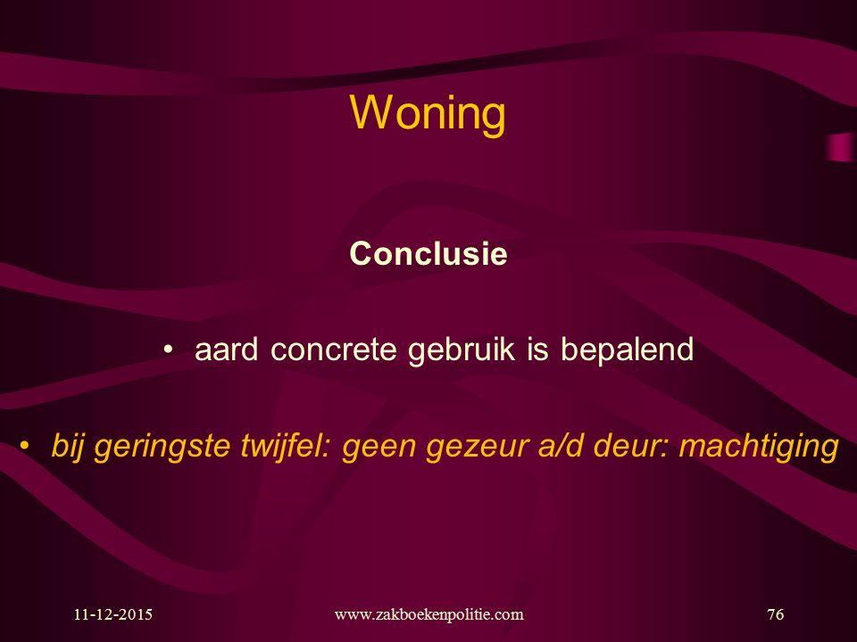 Woning Conclusie aard concrete gebruik is bepalend bij geringste twijfel: geen gezeur a/d deur: machtiging 11-12-2015www.zakboekenpolitie.com76