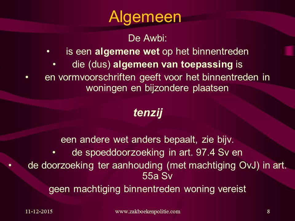 Algemeen De Awbi: is een algemene wet op het binnentreden die (dus) algemeen van toepassing is en vormvoorschriften geeft voor het binnentreden in won
