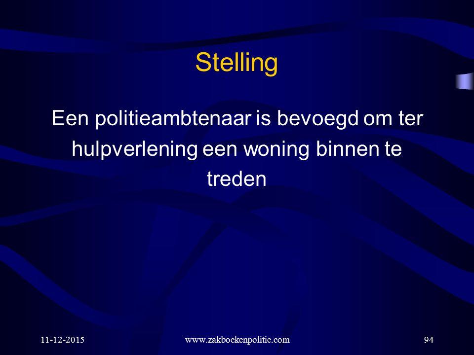 Stelling Een politieambtenaar is bevoegd om ter hulpverlening een woning binnen te treden 11-12-2015www.zakboekenpolitie.com94