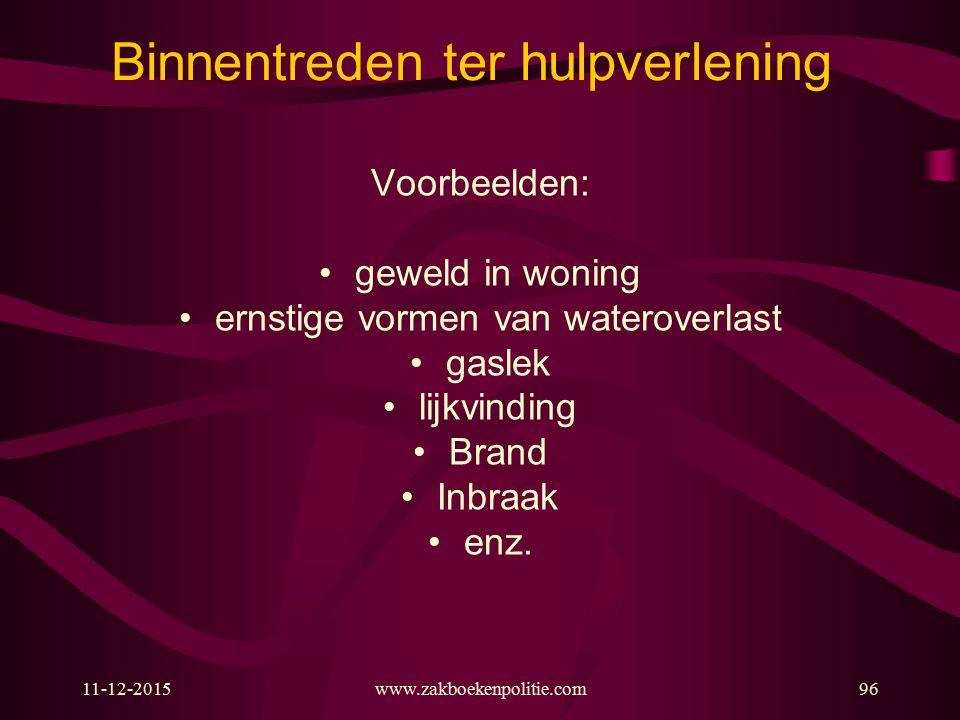 Binnentreden ter hulpverlening Voorbeelden: geweld in woning ernstige vormen van wateroverlast gaslek lijkvinding Brand Inbraak enz. 11-12-2015www.zak
