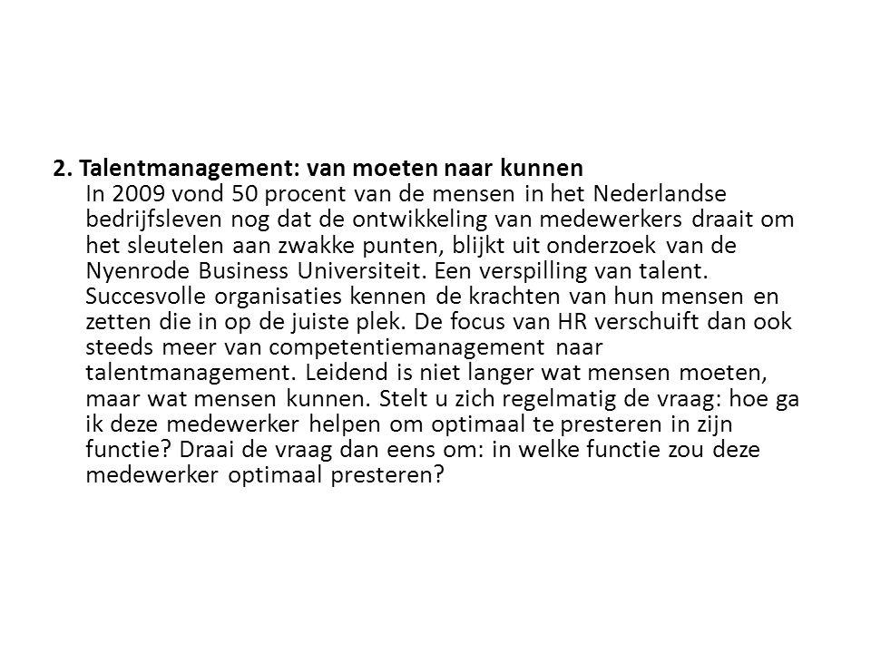 2. Talentmanagement: van moeten naar kunnen In 2009 vond 50 procent van de mensen in het Nederlandse bedrijfsleven nog dat de ontwikkeling van medewer