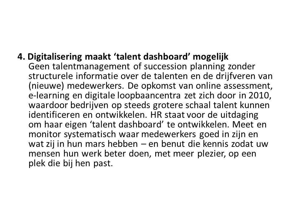 4. Digitalisering maakt 'talent dashboard' mogelijk Geen talentmanagement of succession planning zonder structurele informatie over de talenten en de