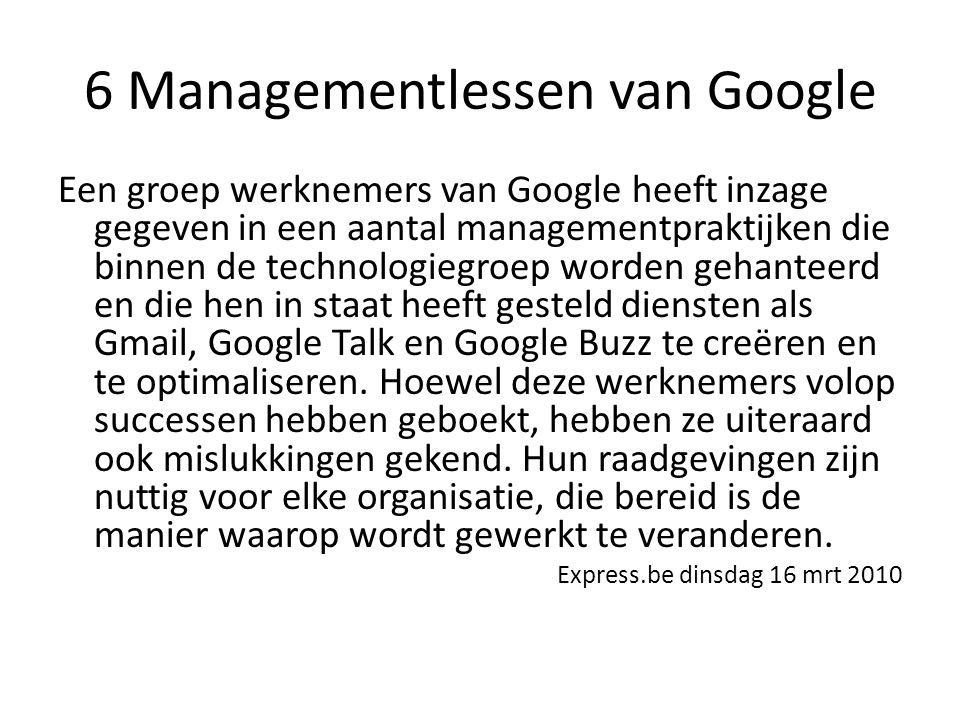 6 Managementlessen van Google Een groep werknemers van Google heeft inzage gegeven in een aantal managementpraktijken die binnen de technologiegroep w