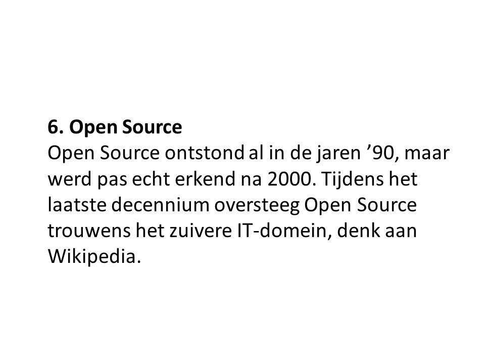 6. Open Source Open Source ontstond al in de jaren '90, maar werd pas echt erkend na 2000. Tijdens het laatste decennium oversteeg Open Source trouwen