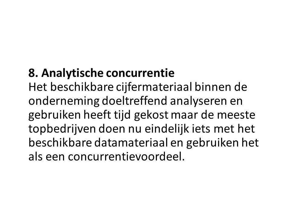8. Analytische concurrentie Het beschikbare cijfermateriaal binnen de onderneming doeltreffend analyseren en gebruiken heeft tijd gekost maar de meest