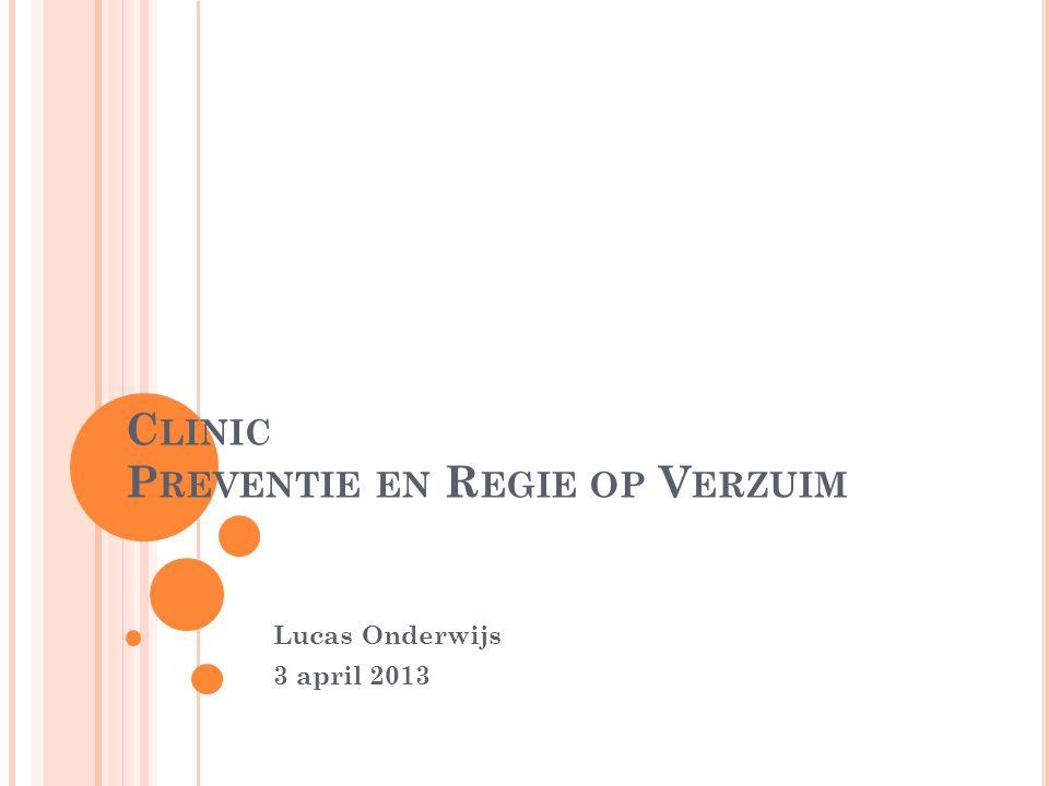 C LINIC P REVENTIE EN R EGIE OP V ERZUIM Lucas Onderwijs 3 april 2013