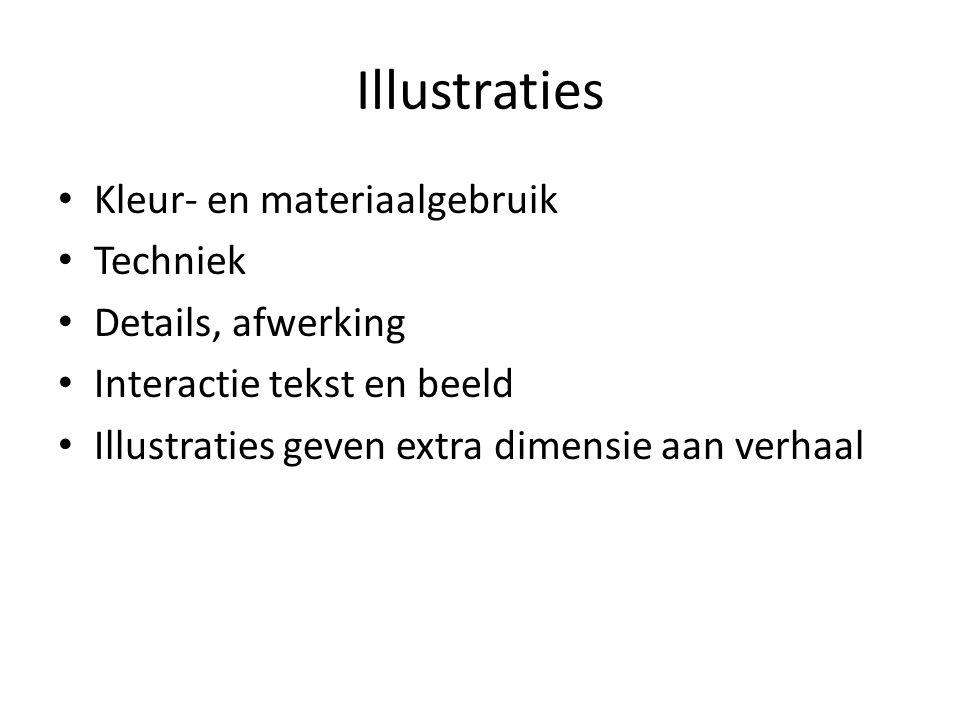 Illustraties Kleur- en materiaalgebruik Techniek Details, afwerking Interactie tekst en beeld Illustraties geven extra dimensie aan verhaal