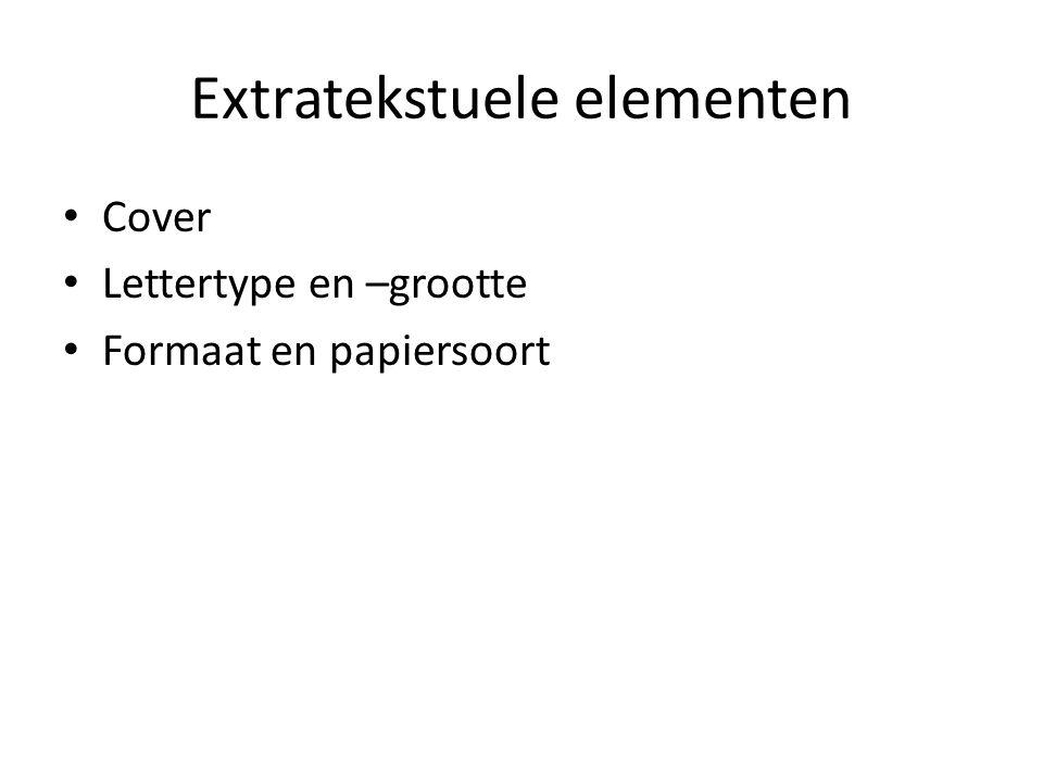 Extratekstuele elementen Cover Lettertype en –grootte Formaat en papiersoort