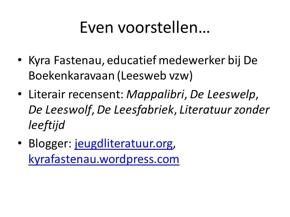 Even voorstellen… Kyra Fastenau, educatief medewerker bij De Boekenkaravaan (Leesweb vzw) Literair recensent: Mappalibri, De Leeswelp, De Leeswolf, De