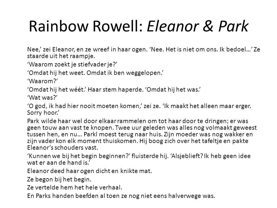 Rainbow Rowell: Eleanor & Park Nee,' zei Eleanor, en ze wreef in haar ogen. 'Nee. Het is niet om ons. Ik bedoel…' Ze staarde uit het raampje. 'Waarom