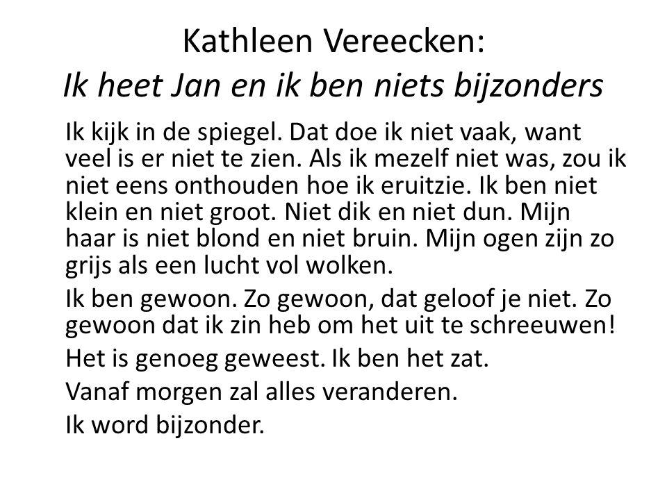 Kathleen Vereecken: Ik heet Jan en ik ben niets bijzonders Ik kijk in de spiegel. Dat doe ik niet vaak, want veel is er niet te zien. Als ik mezelf ni